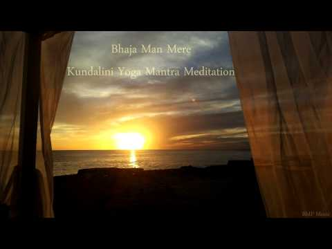Bhaja Man Mere - Kundalini Yoga Mantra Meditation - Yoga Music
