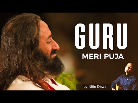 Guru Meri Pooja  Guru Meri Puja   Dedicated to H H Sri Sri Ravi Shankar   1 5 18 2011