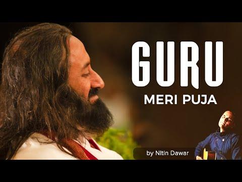 Guru Meri Pooja  Guru Meri Puja   Dedicated to H H Sri Sri Ravi Shankar   1 5 18 2011