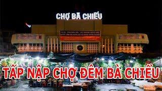 TẤP NẬP CHỢ ĐÊM BÀ CHIỂU | Cuộc sống Sài Gòn