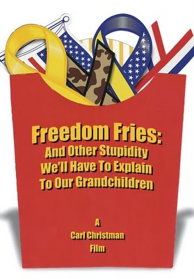 Freedom Fries And Other Stupidity Well Have to Explain to Our Grandchildren