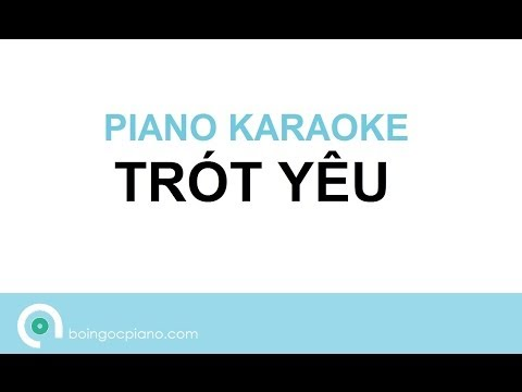 TRÓT YÊU - Piano Karaoke #3 giọng nữ/nam trầm (by Bội Ngọc)