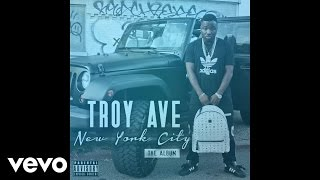 Troy Ave - I Know Why You Mad