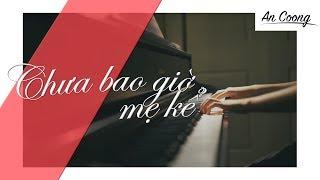 CHƯA BAO GIỜ MẸ KỂ | MIN FT ERIK || PIANO COVER  || AN COONG PIANO