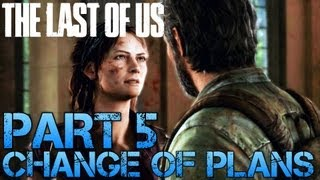 The Last of Us Gameplay Walkthrough - Part 5 - CHANGE OF PLANS (PS3 Gameplay HD)