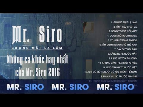 Mr Siro Gương Mặt Lạ Lẫm - Những Ca Khúc Hay Nhất Của Mr Siro 2016