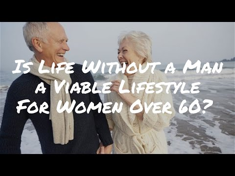 "Dating Tips for Women | Does Love After 50 Matter? Is ""Life Without a Man"" a Viable Lifestyle?"