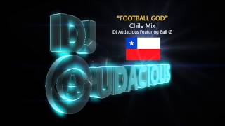 Football GOD! Chile Mix - DJ Audacious Feat. Ball-Z