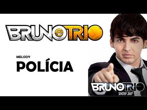MELODY POLíCIA - BRUNO E TRIO