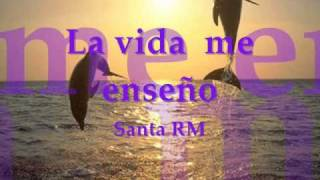 La Vida Me Enseño-Santa RM---------Patricia