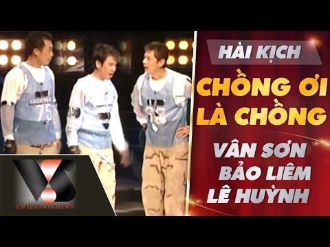 Hài Kịch Chồng Ơi Là Chồng - Vân Sơn ft Bảo Liêm ft Lê Huỳnh