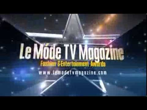 Le Mode TV Magazine Online Fashion & Entertainment Awards  intro