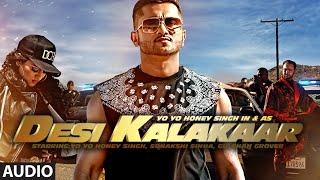 Desi Kalakaar Full AUDIO Song Yo Yo Honey Singh Desi
