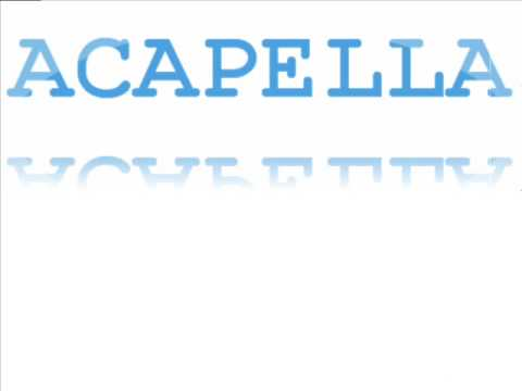 Acapella - A capella