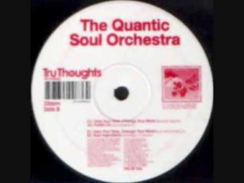Quantic Soul Orchestra - Take Your Time Change Your Mind (quantic remix)
