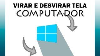 Como Virar E Desvirar A Tela Do Computador 2014