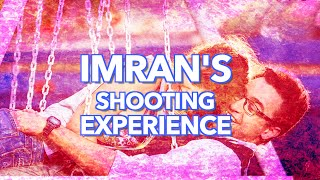 Imran's Shooting Experiance