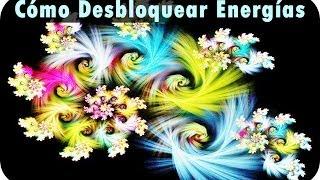 Cómo Desbloquear Energías | Liberar Energía de tus Chackras