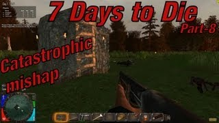 7 Days to Die MPS Let's Play (Season 1) - Part 8: Catastrophic Mishap