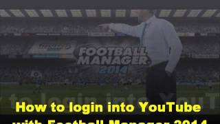 How to login into Youtube with Football Manager 2014