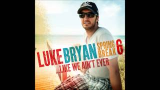 Luke Bryan - She Get Me High | Spring Break 6...Like We Ain't Ever EP