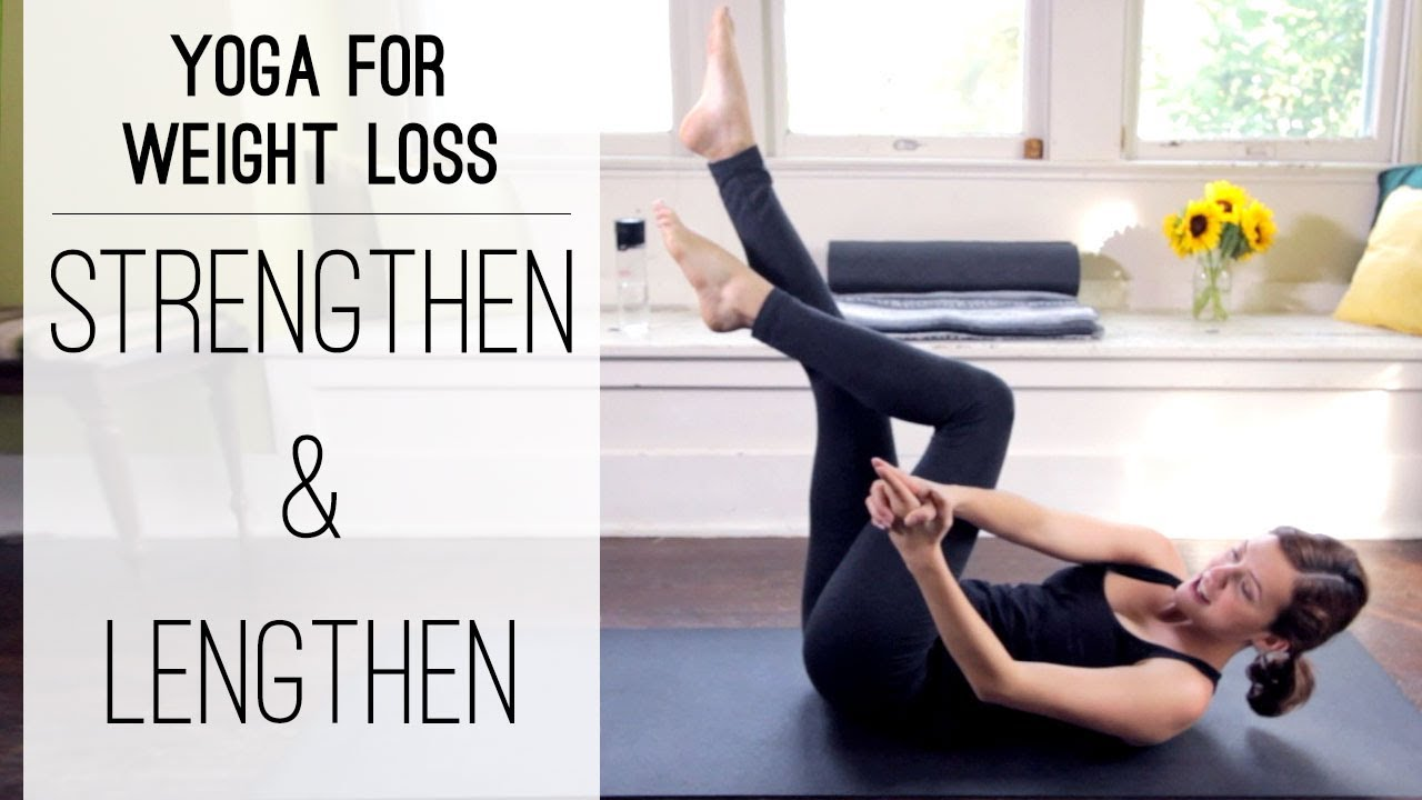 Yoga For Weight Loss | Strengthen and Lengthen - YouTube