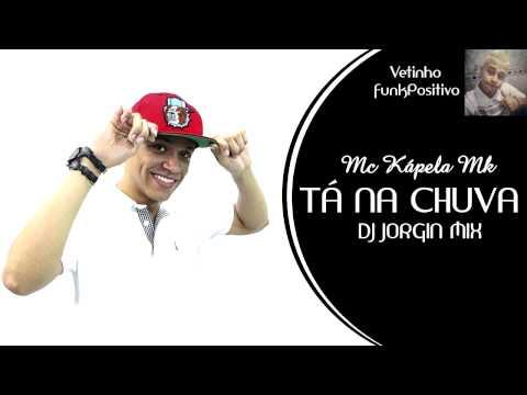 Mc Kápela Mk - Tá Na Chuva ( DJ Jorgin Mix )