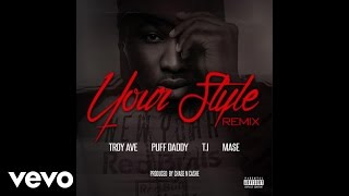 Troy Ave  ft. Puff Daddy, T.I., Ma$e - Your Style (Remix)