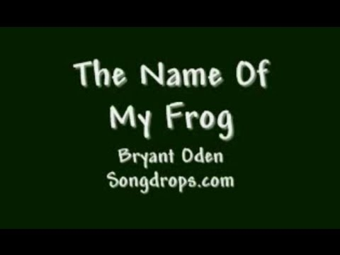 The Name Of My Frog.  A Songdrops song by Bryant Oden