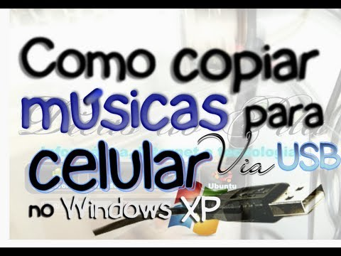 Como copiar músicas do computador para celular via cabo USB no Windows XP
