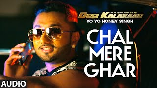 Chal Mere Ghar Full AUDIO Song Yo Yo Honey Singh Desi