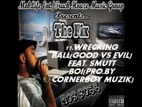 The Fix-Wrecking Ball(Good Vs Evil) Feat. Smutt Boi(Pro.By Cornerboy Muzik)