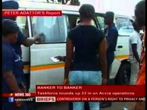 News 360-Task force seizes over 5,000 cedis in Accra swoop Banker to Banker 17/11/2013