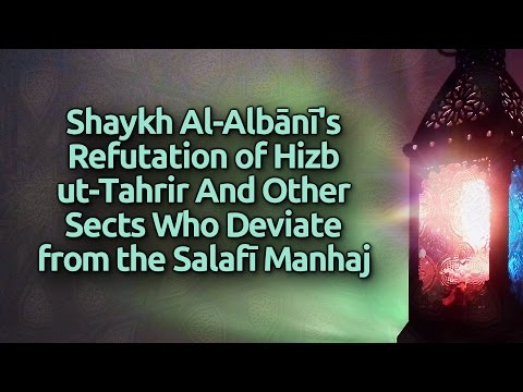Shaykh Al-Albaanee's Refutation of Hizb ut-Tahrir & Other Sects Who Deviate from the Salafi Manhaj