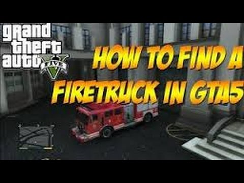 gta 5 v how to find a fire truck youtube. Black Bedroom Furniture Sets. Home Design Ideas