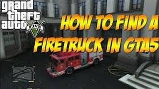 GTA 5/V How To Find A Fire Truck!