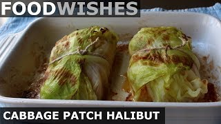 Cabbage Patch Halibut - Fish Roasted in a Leaf - Food Wishes