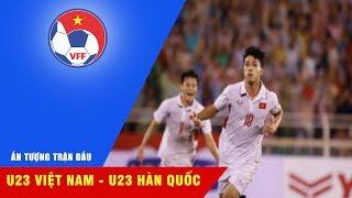 ẤN TƯỢNG TRẬN ĐẤU   U23 VIỆT NAM VS U23 HÀN QUỐC