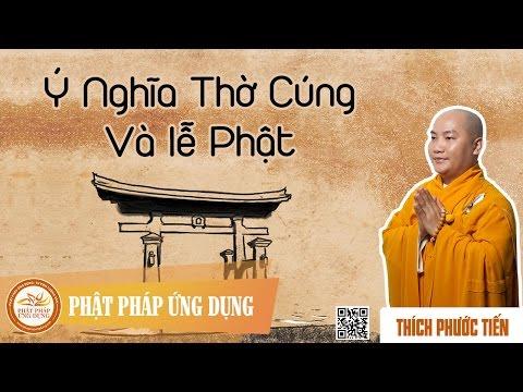 Ý Nghĩa Thờ Cúng Và Lễ Phật   - Giảng Sư Thích Phước Tiến