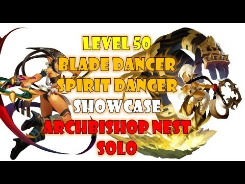 Level 50 Blade Dancer & Spirit Dancer Showcase ; Archbishop Nest Solo for BOTH ~!
