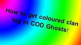How To Get Coloured Clan Tag In COD Ghosts!