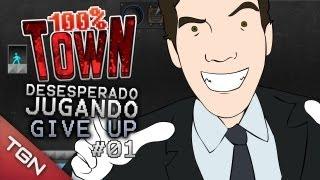 100% TOWN: DESESPERADO JUGANDO GIVE UP #1