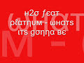 H2o Feat Platnum - Whats We Gonna Do