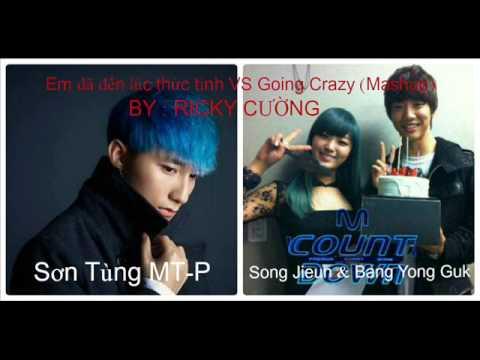 Sơn Tùng MT-P FT Song Jieun & Bang Yong Guk - Em đã đến lúc thức tỉnh VS Going Crazy (Mashup)