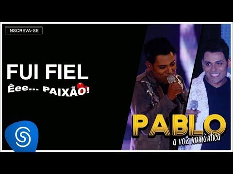 Pablo - Fui Fiel (Êee...Paixão!) [Áudio Oficial]