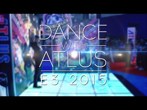 Dance with ATLUS! - E3 2015