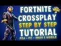 FORTNITE BATTLE ROYALE CROSSPLAY TUTORIAL Step By Step Guide PS4 XBOX PC MOBILE Cross Platform