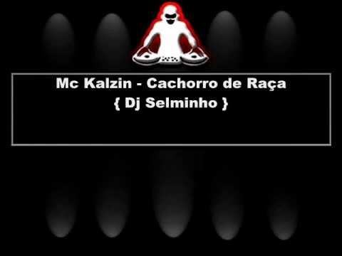 Mc Kalzin - Cachorro de Raça { Dj Selminho } 2013