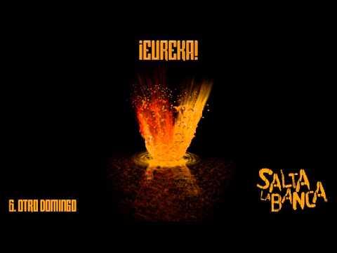 Salta La Banca - 06. Otro Domingo (¡Eureka! 2015)