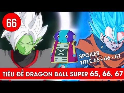 Tiêu đề Dragon Ball Super tập 66 và Dragon Ball Super tập 67 : Vegito và Zeno Sama xuất hiện